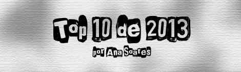 Top 10 de 2013 por Ana Soares