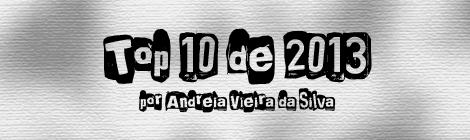 Top 10 de 2013 por Andreia Vieira da Silva