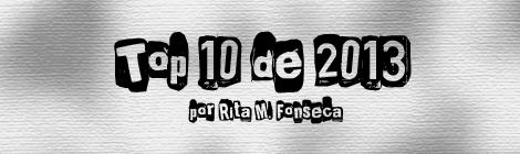 Top 10 de 2013 por Rita M. Fonseca