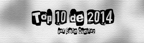 Top 10 de 2014 por Edite Queiroz