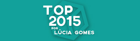 Top 10 de 2015 por Lúcia Gomes